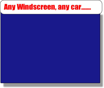 Any Windscreen, any car.......